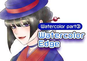Watercolor Part3 [Watercolor Edge]